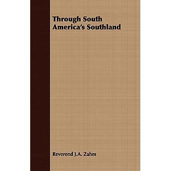 Through South Americas Southland by Zahm & Reverend J.A.