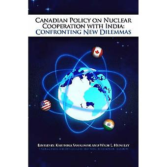 Canadian Policy on Nuclear Cooperation with India Confronting New Dilemmas by Sasikumar & Karthika