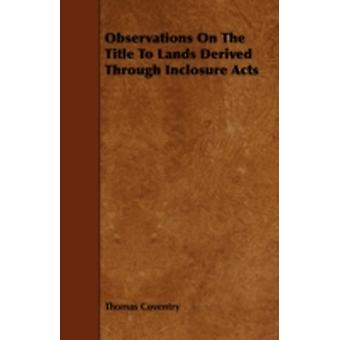 Observations On The Title To Lands Derived Through Inclosure Acts by Coventry & Thomas