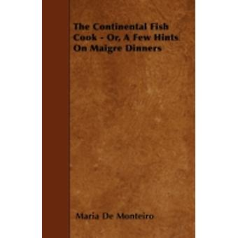 The Continental Fish Cook  Or A Few Hints On Maigre Dinners by Monteiro & Maria De