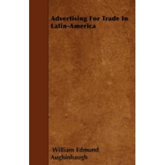 Advertising For Trade In LatinAmerica by Aughinbaugh & William Edmund