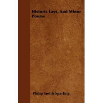 Historic Lays And Minor Poems by Sparling & Philip Smith