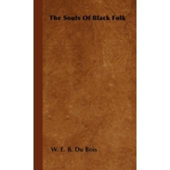 The Souls of Black Folk by Bois & W. E. B. Du