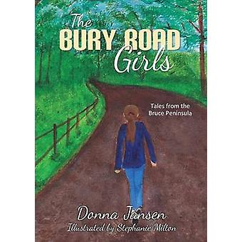 The Bury Road Girls Tales from the Bruce Peninsula by Jansen & Donna