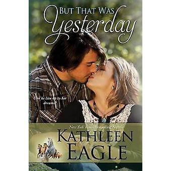 But That Was Yesterday by Eagle & Kathleen