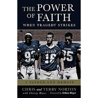 The Power of Faith When Tragedy Strikes A FatherSon Memoir by Norton & Chris