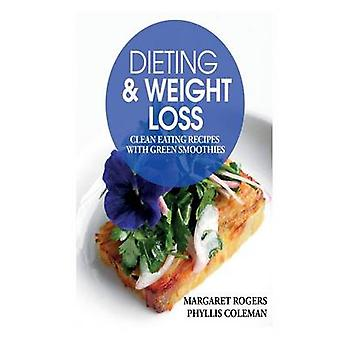 Dieting and Weight Loss Clean Eating Recipes with Green Smoothies by Rogers & Margaret
