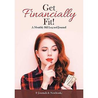 Get Financially Fit A Monthly Bill Log and Journal by Journals Notebooks