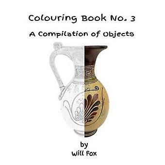 Colouring Book No. 3  A Compilation of Objects by Fox & Will