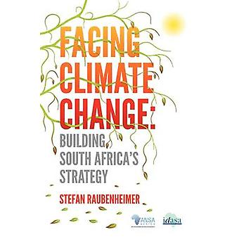 Facing Climate Change. Building South Africas Strategy by Raubenheimer & Stefan