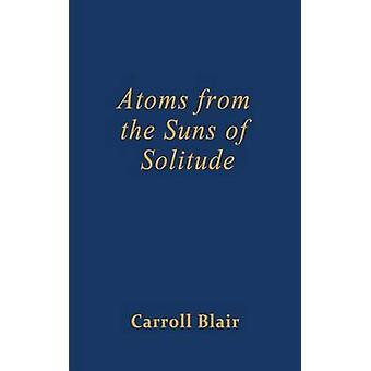 Atoms from the Suns of Solitude by Blair & Carroll