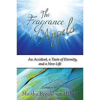 The Fragrance of Angels An Accident a Taste of Eternity and a New Life by Halda & Martha Brookhart