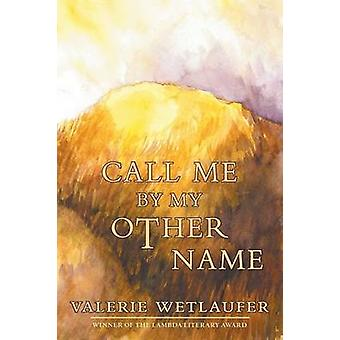 Call Me by My Other Name by Wetlaufer & Valerie