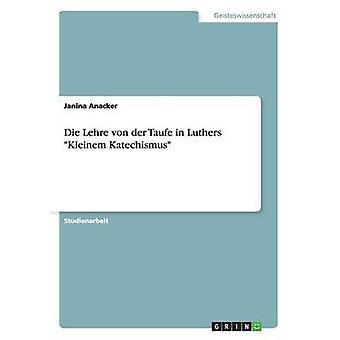Die Lehre von der Taufe in Luthers Kleinem Katechismus by Anacker & Janina