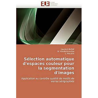 Selection Automatique DEspaces Couleur Pour La Segmentation DImages by Busin & Laurent