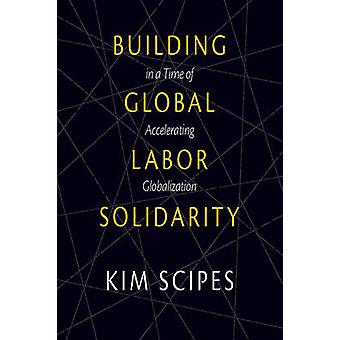 Building Global Labor Solidarity in A Time of Accelerating Globalizat