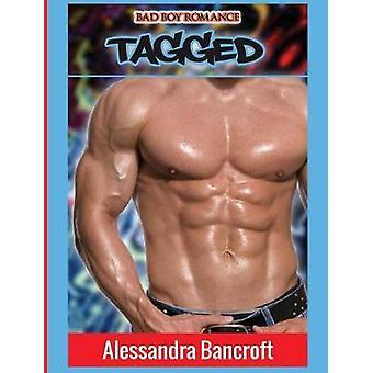 Bad Boy Romance - Tagged by Alessandra Bancroft - 9781640483422 Book