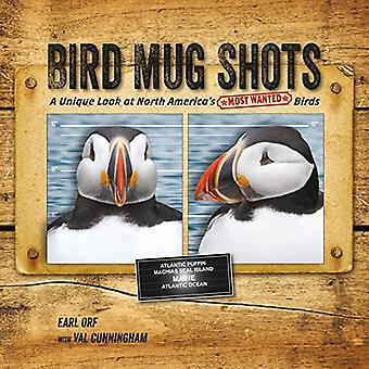 Bird Mug Shots - A Unique Look at North America's Most Wanted Birds by