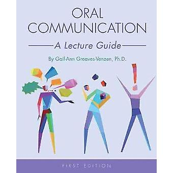Oral Communication - A Lecture Guide by Gail-Ann G. Greaves-Venzen - 9