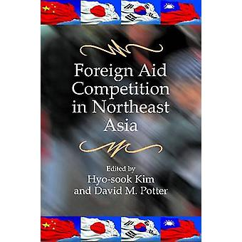 Foreign Aid Competition in Northeast Asia by David Potter - Hyo-Sook