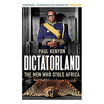 Dictatorland - The Men Who Stole Africa by Paul Kenyon - 9781784972141