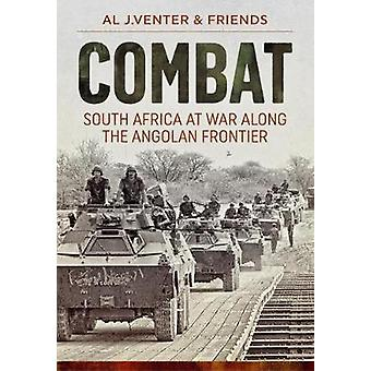 Combat - South Africa at War Along the Angolan Frontier by Al J. Vente