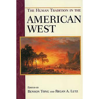 The Human Tradition in the American West by Benson Tong - Regan A. Lu