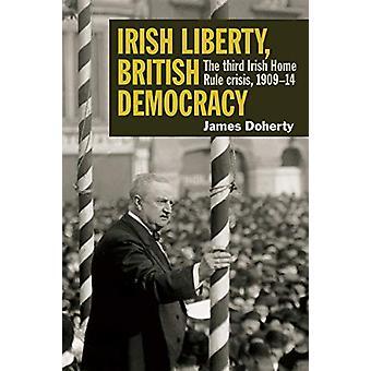Irish Liberty - British Democracy - the third Irish Home Rule crisis -