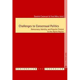 Challenges to Consensual Politics - Democracy - Identity - and Populis