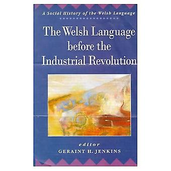 The Welsh Language Before the Industrial Revolution (Social History of the Welsh Language S.)