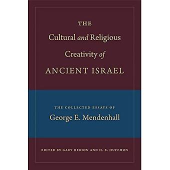 The Cultural and Religious Creativity of Ancient Israel: The Collected Essays of George E. Mendenhall