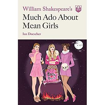William Shakespeare's Much Ado About Mean Girls by Ian Doescher - 978