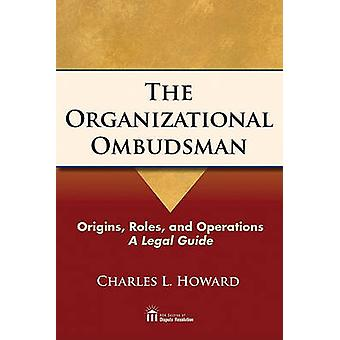 The Organizational Ombudsman - Origins - Roles - and Operations - A Le