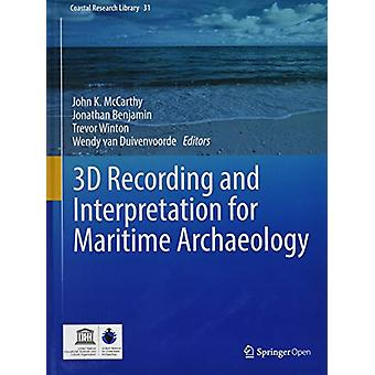 3D Recording and  Interpretation for Maritime Archaeology by John K.