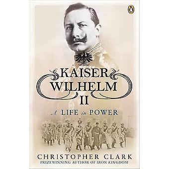 Kaiser Wilhelm II - ein Leben an der Macht von Christopher Clark - 97801410399