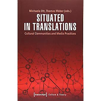 Situated in Translations - Cultural Communities and Media Practices by