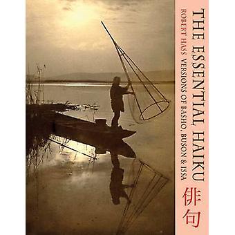 The Essential Haiku - Versions of Basho - Buson and Issa (First UK edi