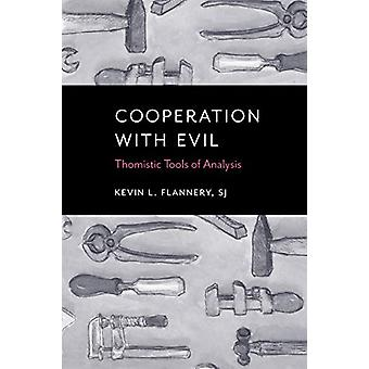 Cooperation with Evil - Thomistic Tools of Analysis by Kevin L. Flanne