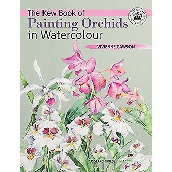 Le Livre Kew de la peinture orchidées à l'aquarelle par Vivienne Cawson -