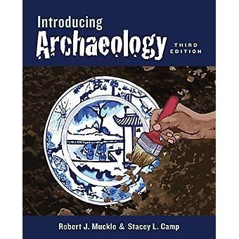 Introducing Archaeology by Muckle & RobertCamp & Stacey L.
