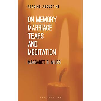 On Memory Marriage Tears and Meditation by Miles & Professor Margaret R. Graduate Theological Union & USA