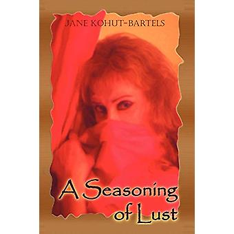 A Seasoning of Lust by Jane Kohut-Bartels - 9780578012322 Book