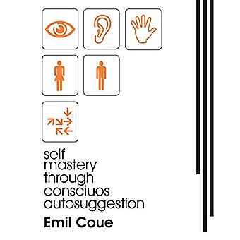 Self Mastery Through Conscious Autosuggestion (1922) by Emile Coue -