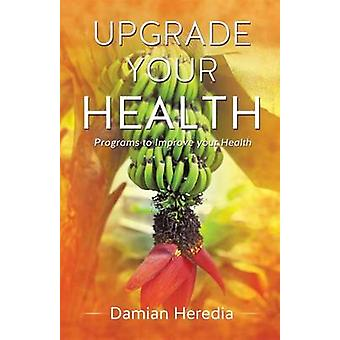 Upgrade Your Health by Damian Heredia - 9781626977839 Book