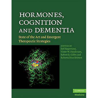 Hormones Cognition and Dementia by Edited by Eef Hogervorst & Edited by Victor W Henderson & Edited by Robert B Gibbs & Edited by Roberta Diaz Brinton