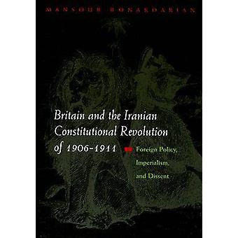 Britain and the Iranian Constitutional Revolution of 19061911 by Mansour Bonakdarian