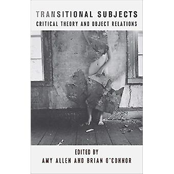 Transitional Subjects par By Brian O Connor & Contributions by Axel Honneth & Contributions by Joel Whitebook & Contributions by C Fred Alford & Contributions by Alessandro Ferrera & Contributions by Amy Allen & Contrib