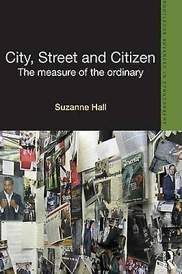 City Street and Citizen  The Measure of the Ordinary by Suzanne Hall