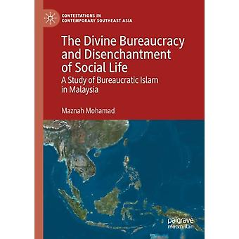 The Divine Bureaucracy and Disenchantment of Social Life by Maznah Mohamad