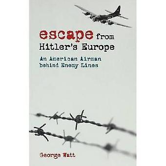 Flykt från Hitlers Europa - En amerikansk flygare bakom fiendens linjer av